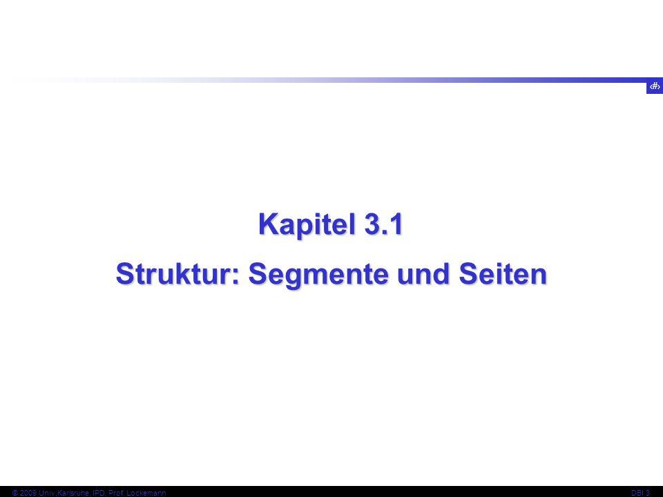 3 © 2009 Univ,Karlsruhe, IPD, Prof. LockemannDBI 3 Kapitel 3.1 Struktur: Segmente und Seiten