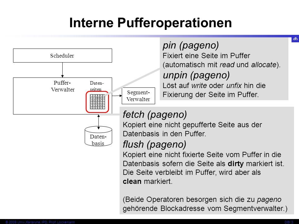 33 © 2009 Univ,Karlsruhe, IPD, Prof. LockemannDBI 3 Interne Pufferoperationen fetch (pageno) Kopiert eine nicht gepufferte Seite aus der Datenbasis in