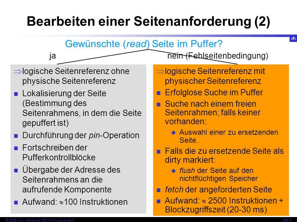 36 © 2009 Univ,Karlsruhe, IPD, Prof. LockemannDBI 3 Bearbeiten einer Seitenanforderung (2) Gewünschte (read) Seite im Puffer? ja nein (Fehlseitenbedin