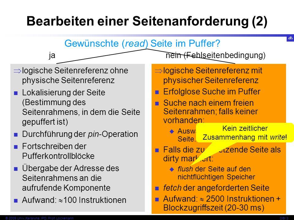 37 © 2009 Univ,Karlsruhe, IPD, Prof. LockemannDBI 3 Bearbeiten einer Seitenanforderung (2) Gewünschte (read) Seite im Puffer? ja nein (Fehlseitenbedin