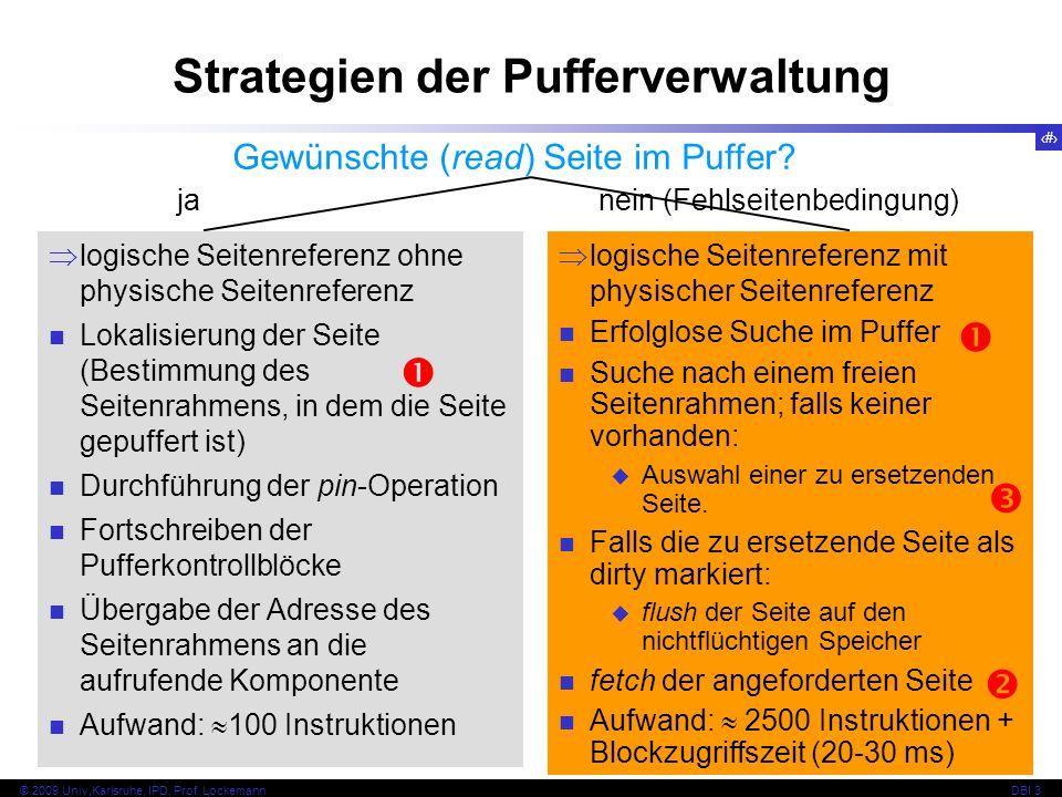 38 © 2009 Univ,Karlsruhe, IPD, Prof. LockemannDBI 3 Strategien der Pufferverwaltung Gewünschte (read) Seite im Puffer? ja nein (Fehlseitenbedingung) l