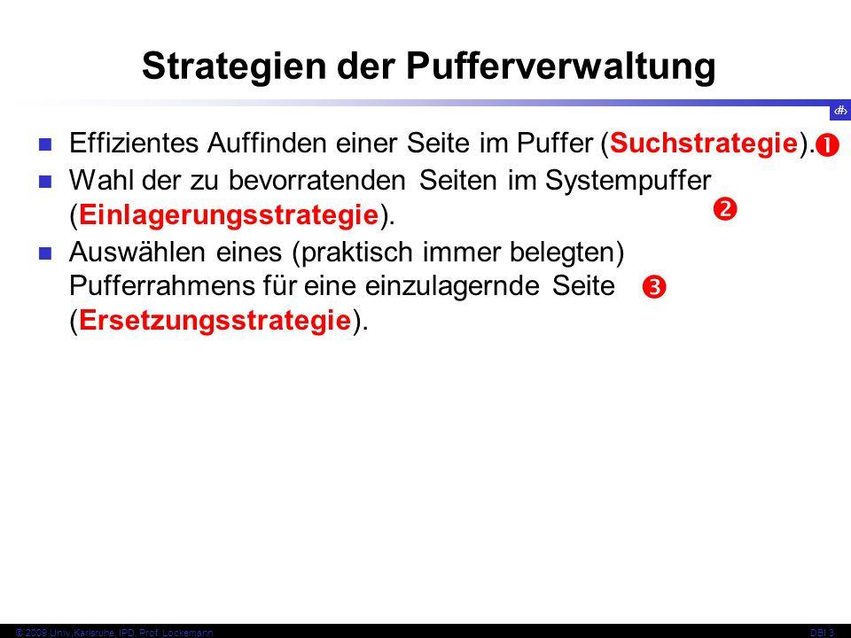 39 © 2009 Univ,Karlsruhe, IPD, Prof. LockemannDBI 3 Strategien der Pufferverwaltung Effizientes Auffinden einer Seite im Puffer (Suchstrategie). Wahl