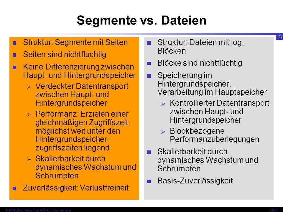 4 © 2009 Univ,Karlsruhe, IPD, Prof. LockemannDBI 3 Segmente vs. Dateien Struktur: Segmente mit Seiten Seiten sind nichtflüchtig Keine Differenzierung
