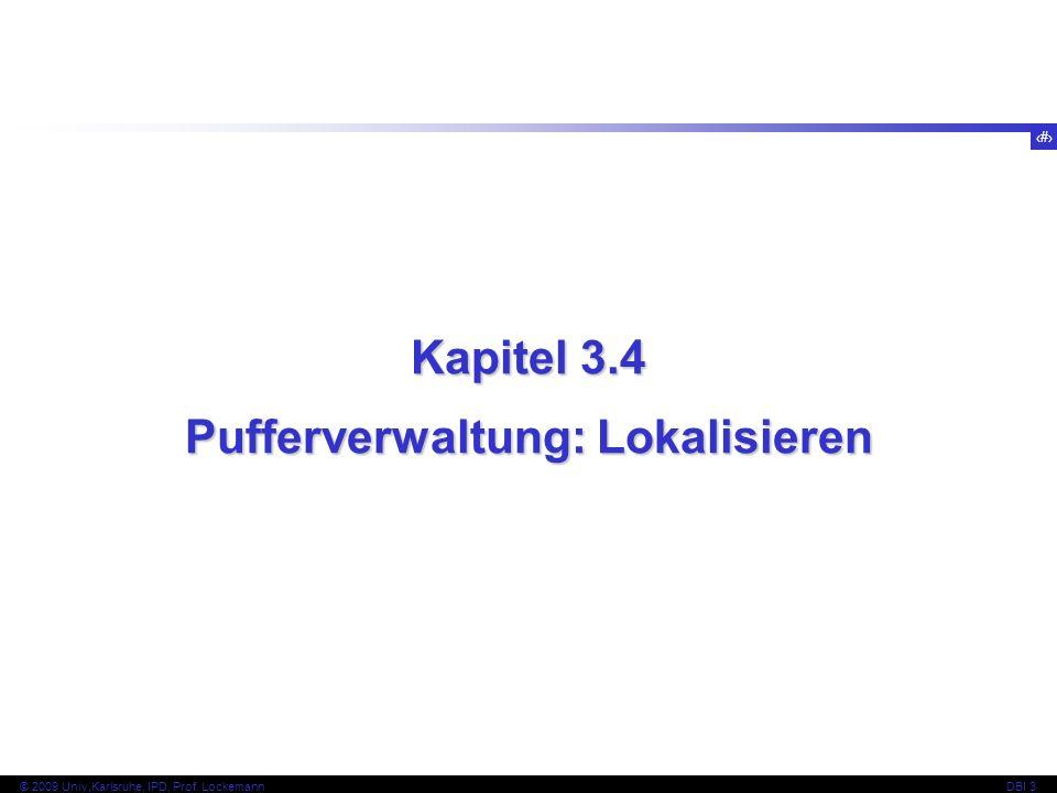 40 © 2009 Univ,Karlsruhe, IPD, Prof. LockemannDBI 3 Kapitel 3.4 Pufferverwaltung: Lokalisieren