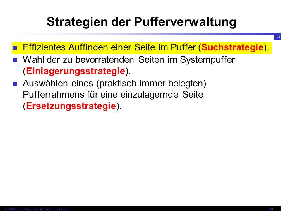 41 © 2009 Univ,Karlsruhe, IPD, Prof. LockemannDBI 3 Strategien der Pufferverwaltung Effizientes Auffinden einer Seite im Puffer (Suchstrategie). Wahl