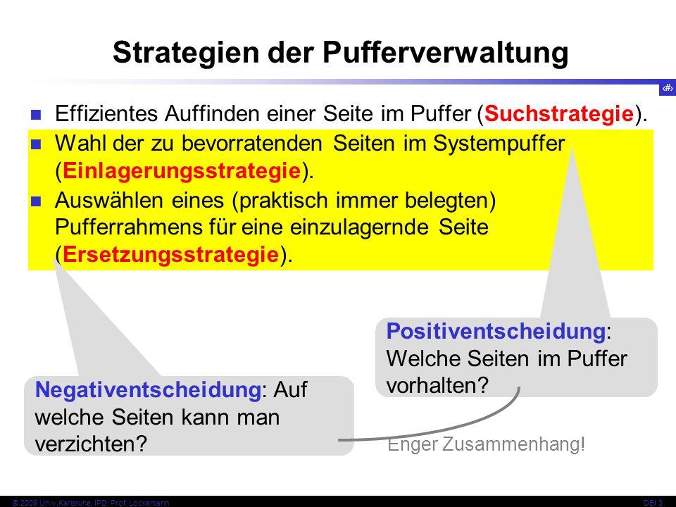 48 © 2009 Univ,Karlsruhe, IPD, Prof. LockemannDBI 3 Strategien der Pufferverwaltung Effizientes Auffinden einer Seite im Puffer (Suchstrategie). Wahl