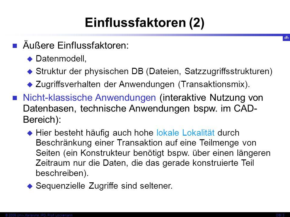 55 © 2009 Univ,Karlsruhe, IPD, Prof. LockemannDBI 3 Einflussfaktoren (2) Äußere Einflussfaktoren: Datenmodell, Struktur der physischen DB (Dateien, Sa