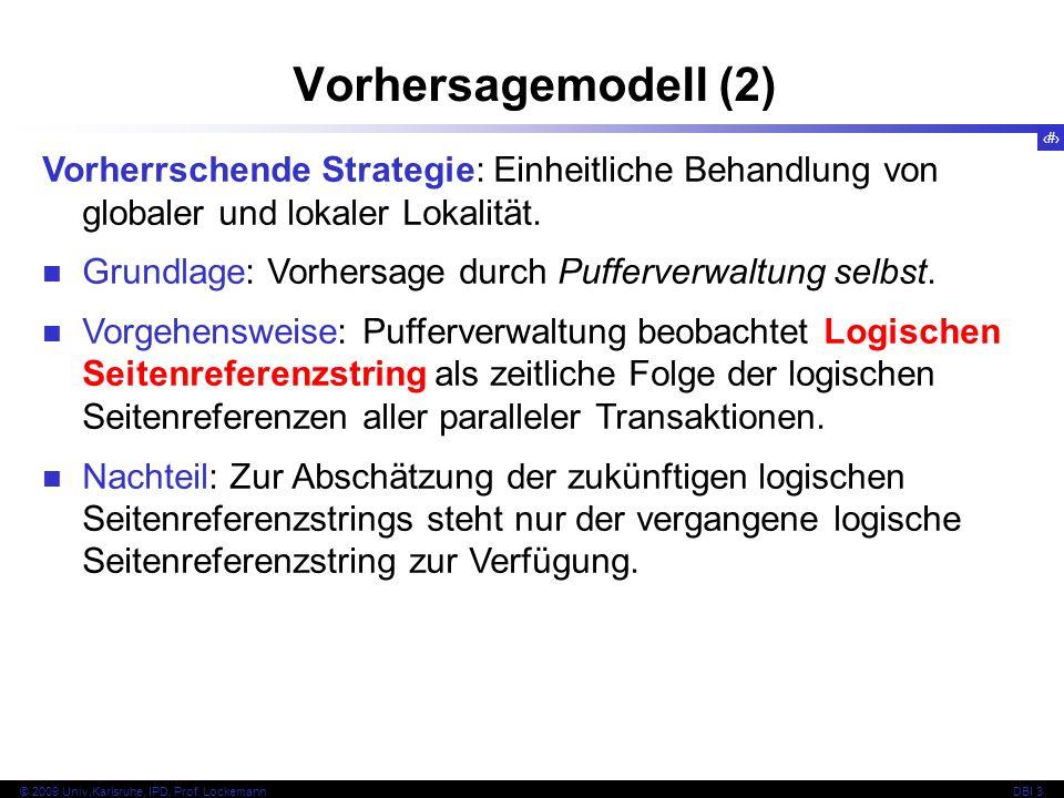 56 © 2009 Univ,Karlsruhe, IPD, Prof. LockemannDBI 3 Vorhersagemodell (2) Vorherrschende Strategie: Einheitliche Behandlung von globaler und lokaler Lo