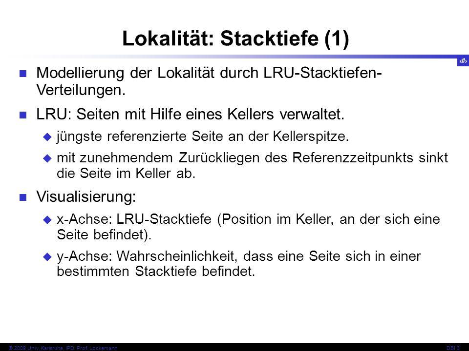 57 © 2009 Univ,Karlsruhe, IPD, Prof. LockemannDBI 3 Lokalität: Stacktiefe (1) Modellierung der Lokalität durch LRU-Stacktiefen- Verteilungen. LRU: Sei