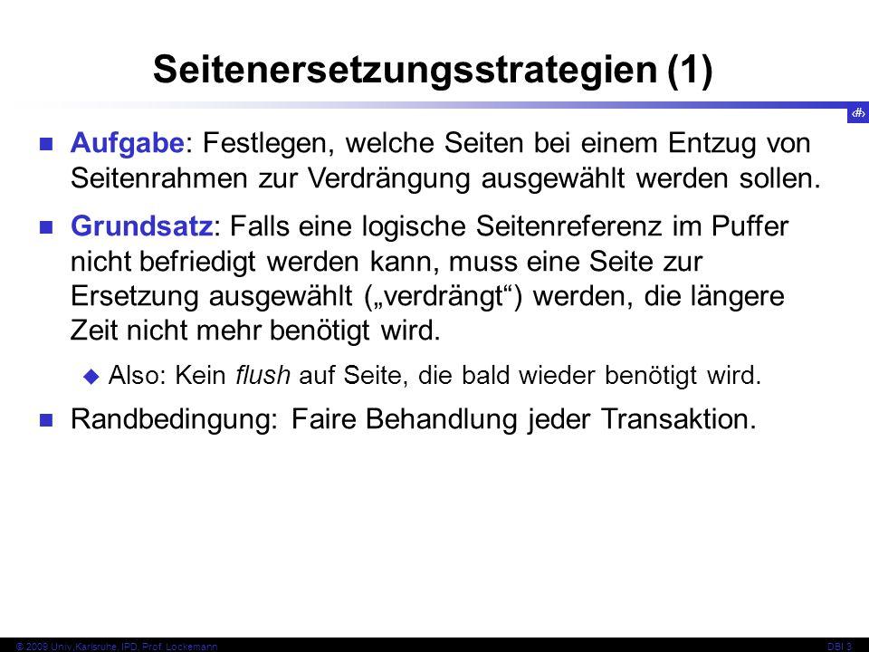 61 © 2009 Univ,Karlsruhe, IPD, Prof. LockemannDBI 3 Seitenersetzungsstrategien (1) Aufgabe: Festlegen, welche Seiten bei einem Entzug von Seitenrahmen