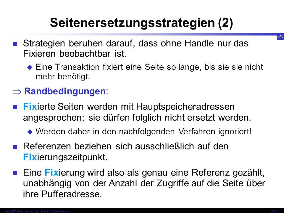 62 © 2009 Univ,Karlsruhe, IPD, Prof. LockemannDBI 3 Seitenersetzungsstrategien (2) Strategien beruhen darauf, dass ohne Handle nur das Fixieren beobac
