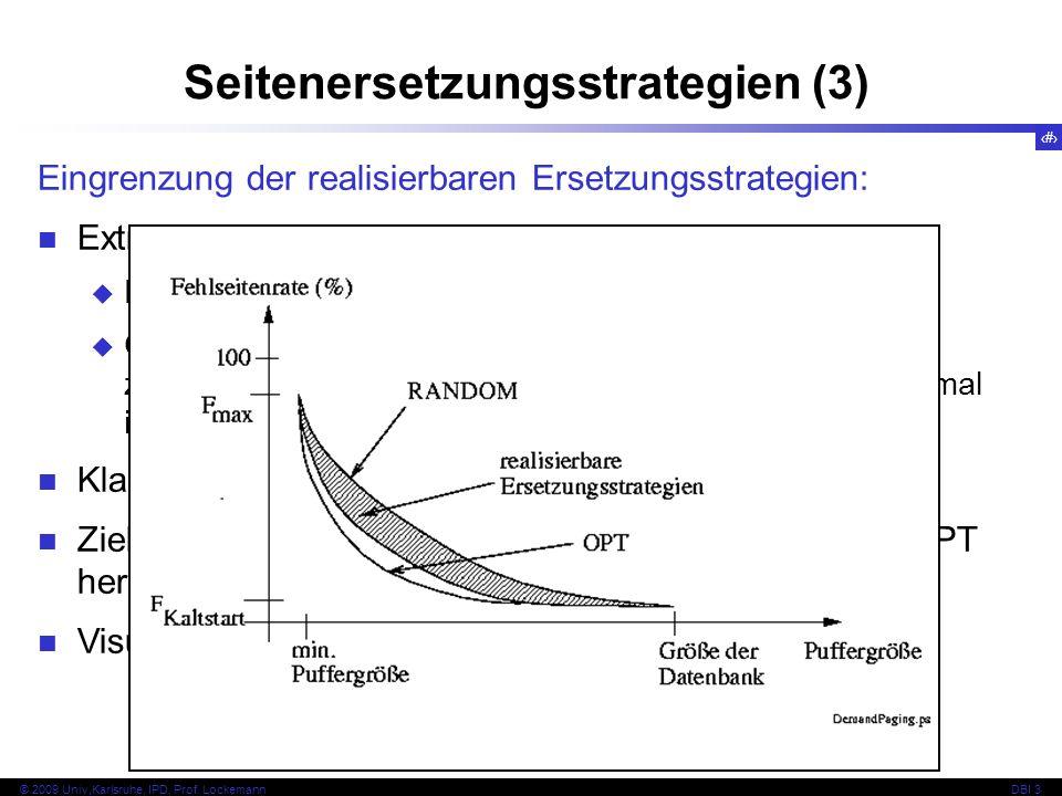 63 © 2009 Univ,Karlsruhe, IPD, Prof. LockemannDBI 3 Eingrenzung der realisierbaren Ersetzungsstrategien: Extremstrategien: RANDOM: Wähle zufällig eine
