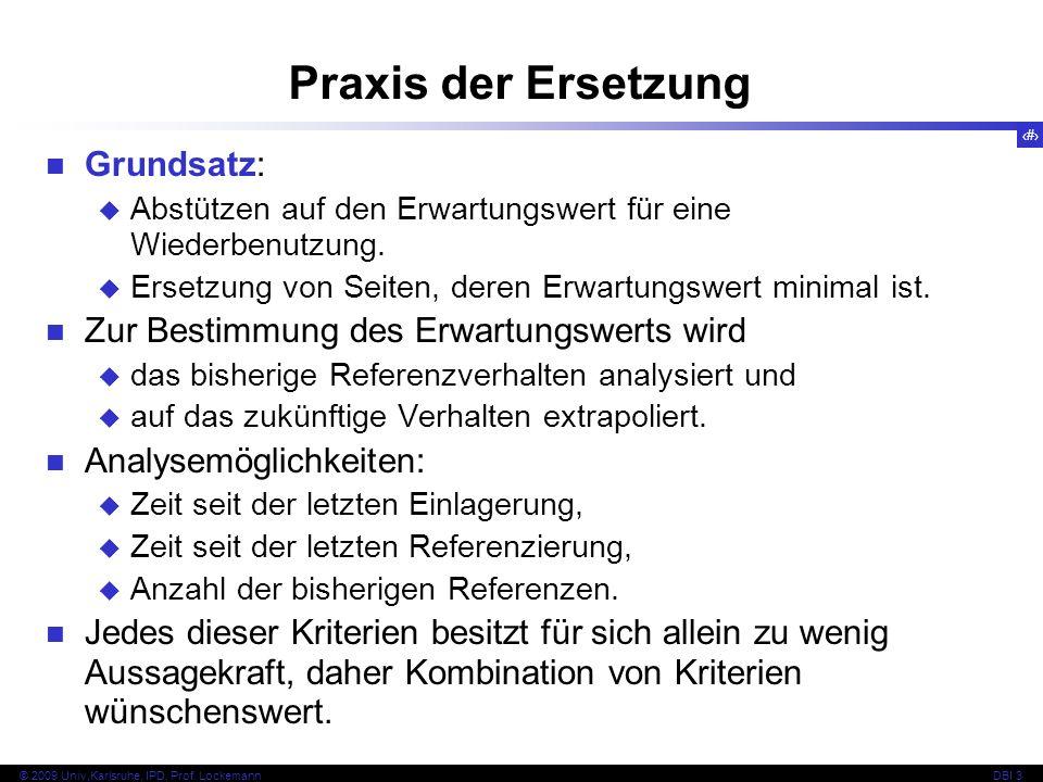 64 © 2009 Univ,Karlsruhe, IPD, Prof. LockemannDBI 3 Grundsatz: Abstützen auf den Erwartungswert für eine Wiederbenutzung. Ersetzung von Seiten, deren
