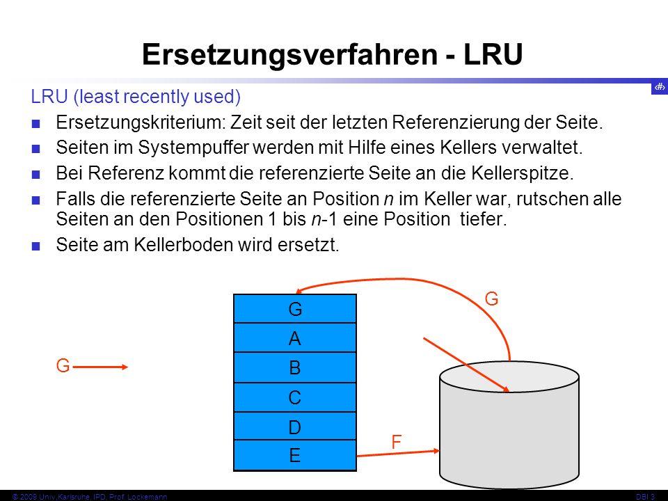 66 © 2009 Univ,Karlsruhe, IPD, Prof. LockemannDBI 3 Ersetzungsverfahren - LRU G A B C D E F G G A B C D E LRU (least recently used) Ersetzungskriteriu