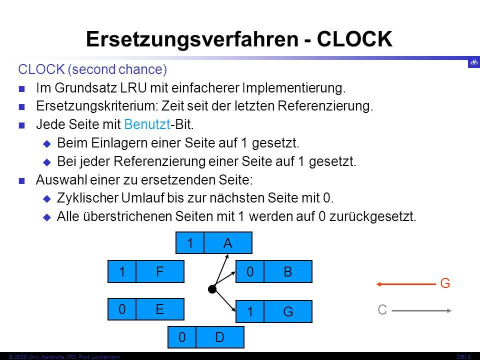 67 © 2009 Univ,Karlsruhe, IPD, Prof. LockemannDBI 3 CLOCK (second chance) Im Grundsatz LRU mit einfacherer Implementierung. Ersetzungskriterium: Zeit