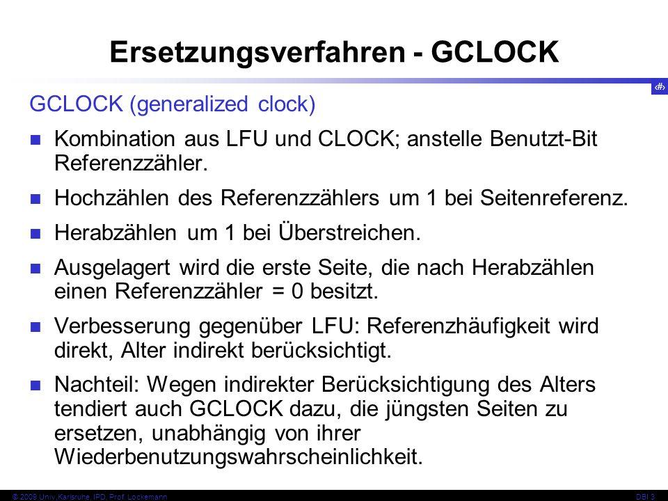 69 © 2009 Univ,Karlsruhe, IPD, Prof. LockemannDBI 3 GCLOCK (generalized clock) Kombination aus LFU und CLOCK; anstelle Benutzt-Bit Referenzzähler. Hoc