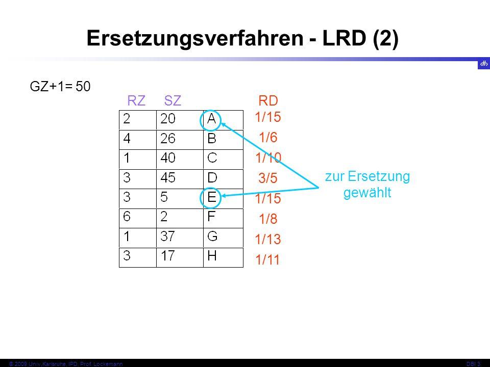 72 © 2009 Univ,Karlsruhe, IPD, Prof. LockemannDBI 3 GZ+1= 50 Ersetzungsverfahren - LRD (2) RZ SZRD 1/15 1/10 1/6 3/5 1/15 1/8 1/13 1/11 zur Ersetzung