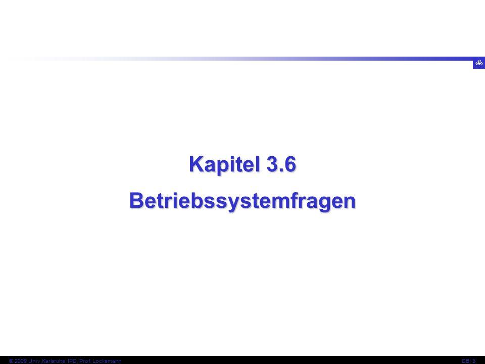 74 © 2009 Univ,Karlsruhe, IPD, Prof. LockemannDBI 3 Kapitel 3.6 Betriebssystemfragen