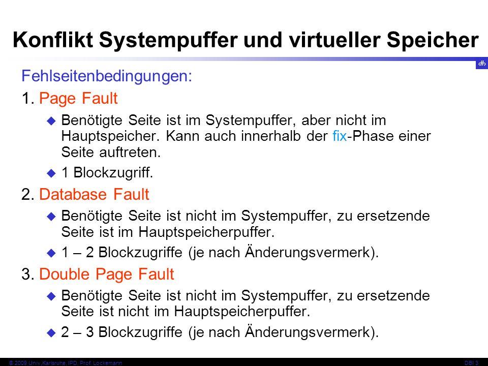 77 © 2009 Univ,Karlsruhe, IPD, Prof. LockemannDBI 3 Fehlseitenbedingungen: 1. Page Fault Benötigte Seite ist im Systempuffer, aber nicht im Hauptspeic