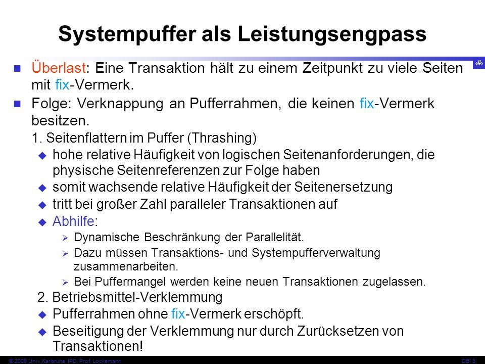 78 © 2009 Univ,Karlsruhe, IPD, Prof. LockemannDBI 3 Überlast: Eine Transaktion hält zu einem Zeitpunkt zu viele Seiten mit fix-Vermerk. Folge: Verknap