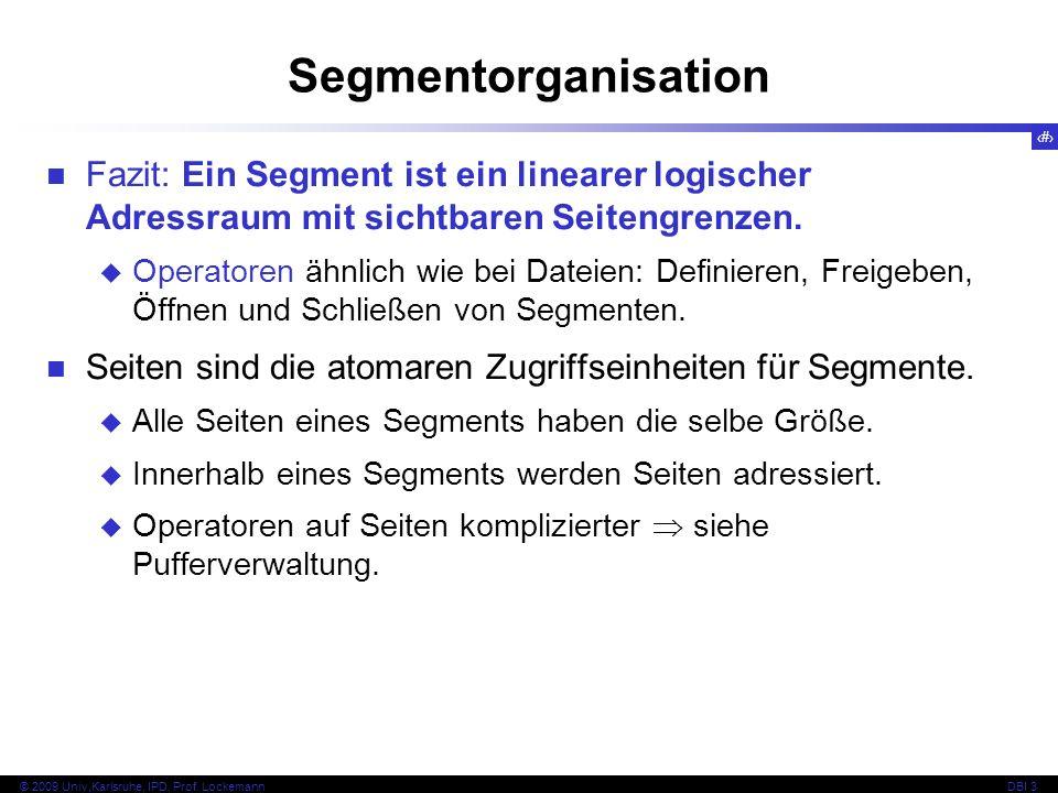 9 © 2009 Univ,Karlsruhe, IPD, Prof. LockemannDBI 3 Segmentorganisation Fazit: Ein Segment ist ein linearer logischer Adressraum mit sichtbaren Seiteng