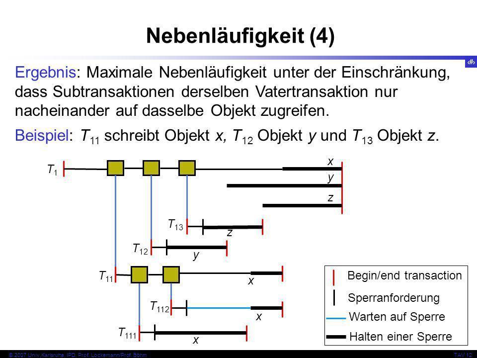 13 © 2007 Univ,Karlsruhe, IPD, Prof. Lockemann/Prof. BöhmTAV 12 Nebenläufigkeit (4) Begin/end transaction Sperranforderung Warten auf Sperre Halten ei