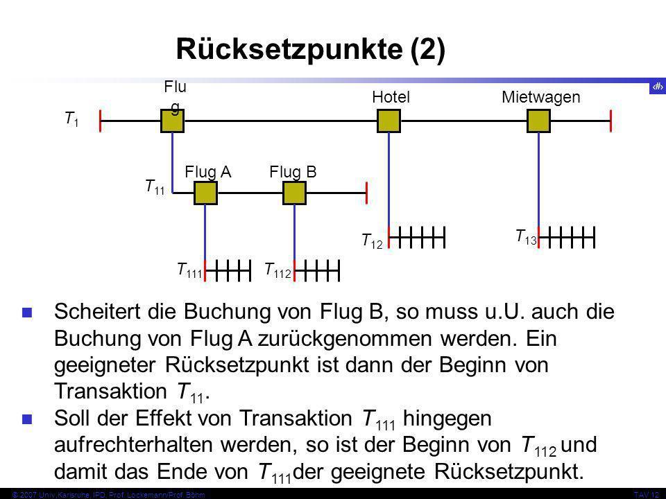 15 © 2007 Univ,Karlsruhe, IPD, Prof. Lockemann/Prof. BöhmTAV 12 Rücksetzpunkte (2) T 12 Flu g Hotel Mietwagen Flug AFlug B T1T1 T 11 T 111 T 112 T 13