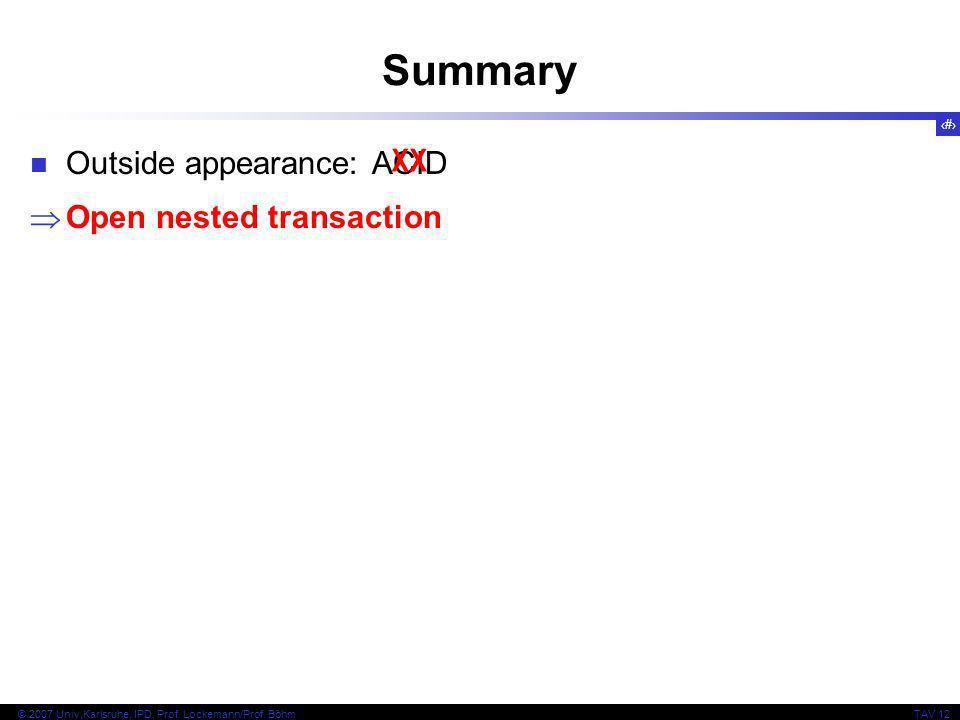 24 © 2007 Univ,Karlsruhe, IPD, Prof. Lockemann/Prof. BöhmTAV 12 Summary Outside appearance: ACID Open nested transaction XX