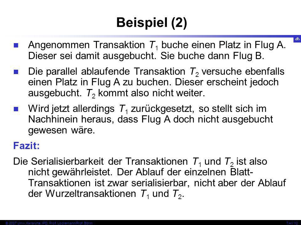26 © 2007 Univ,Karlsruhe, IPD, Prof. Lockemann/Prof. BöhmTAV 12 Beispiel (2) Angenommen Transaktion T 1 buche einen Platz in Flug A. Dieser sei damit
