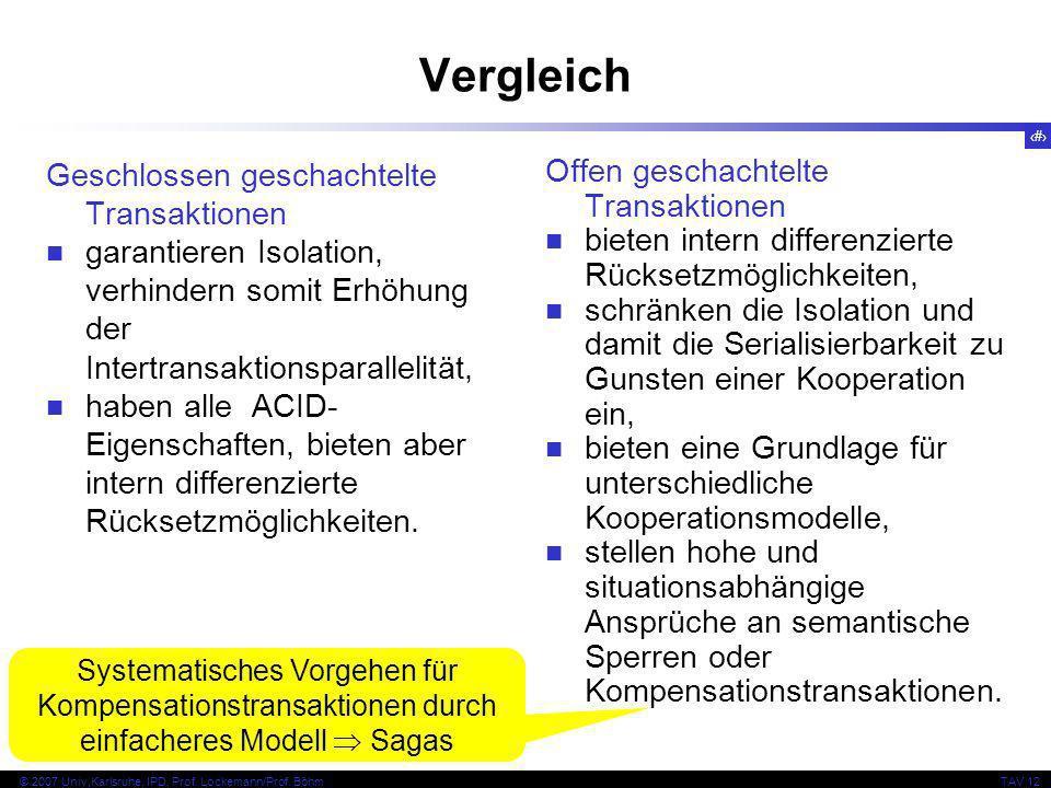 28 © 2007 Univ,Karlsruhe, IPD, Prof. Lockemann/Prof. BöhmTAV 12 Vergleich Geschlossen geschachtelte Transaktionen garantieren Isolation, verhindern so