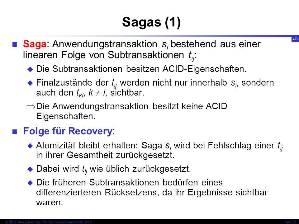 29 © 2007 Univ,Karlsruhe, IPD, Prof. Lockemann/Prof. BöhmTAV 12 Sagas (1) Saga: Anwendungstransaktion s i bestehend aus einer linearen Folge von Subtr