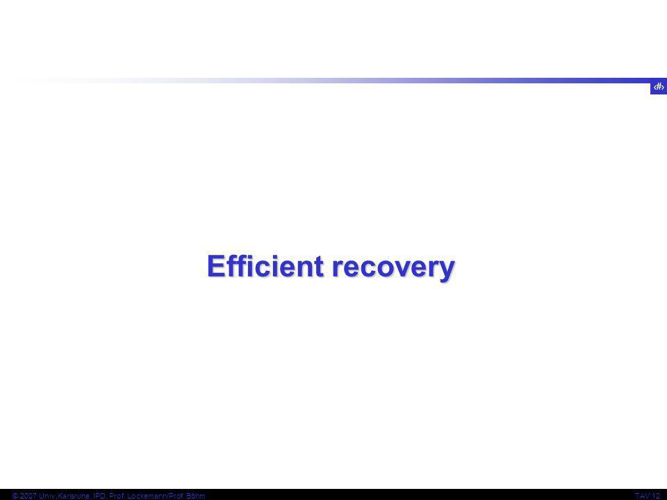 3 © 2007 Univ,Karlsruhe, IPD, Prof. Lockemann/Prof. BöhmTAV 12 Efficient recovery