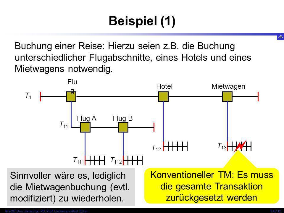 5 © 2007 Univ,Karlsruhe, IPD, Prof. Lockemann/Prof. BöhmTAV 12 Beispiel (1) Buchung einer Reise: Hierzu seien z.B. die Buchung unterschiedlicher Fluga