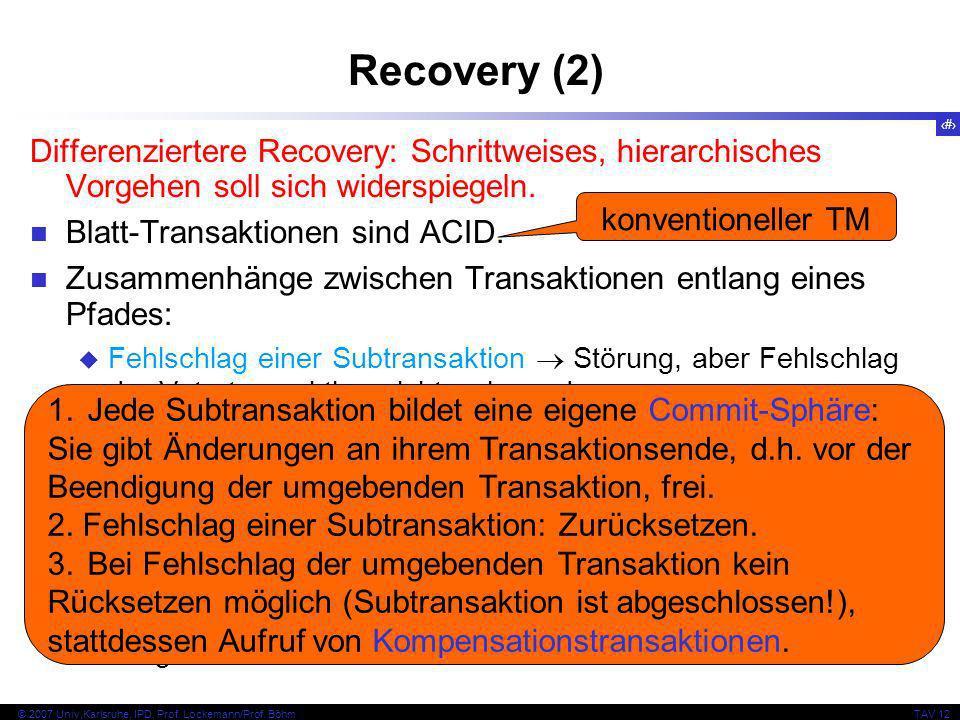 9 © 2007 Univ,Karlsruhe, IPD, Prof. Lockemann/Prof. BöhmTAV 12 Recovery (2) Differenziertere Recovery: Schrittweises, hierarchisches Vorgehen soll sic