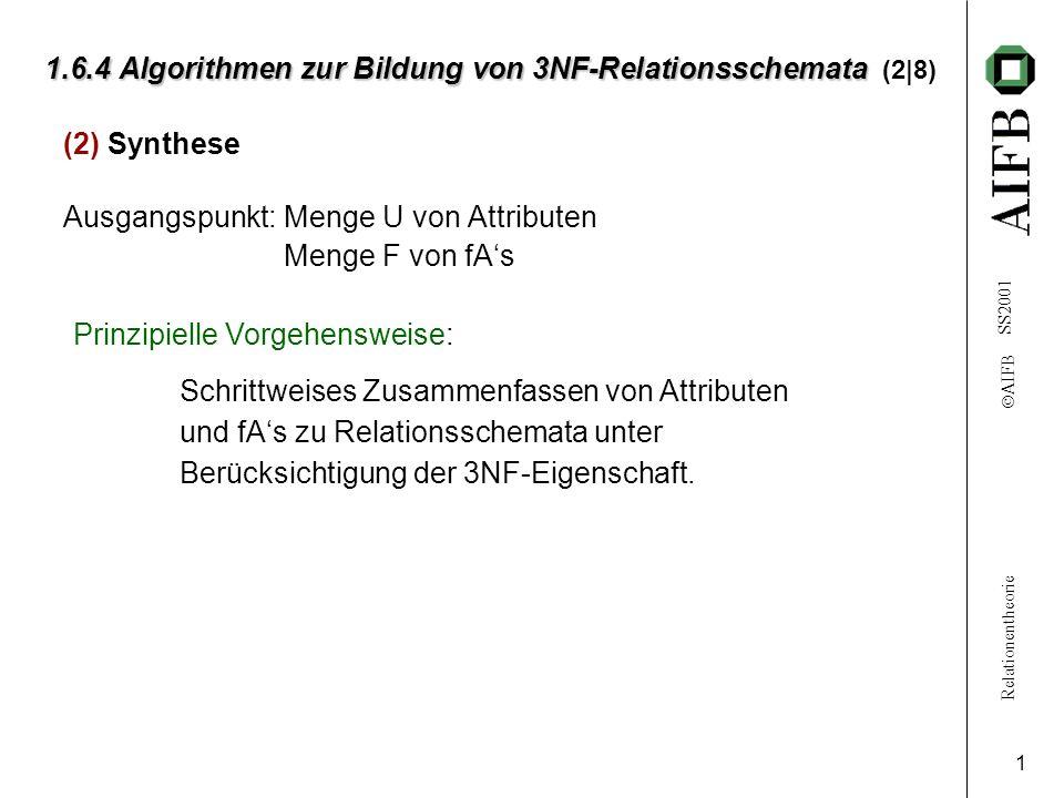 Relationentheorie AIFB SS2001 2 1.6.4 Algorithmen zur Bildung von 3NF-Relationsschemata 1.6.4 Algorithmen zur Bildung von 3NF-Relationsschemata (3|8) Dieser erzeugt 3NF-Relationen (sogar BCNF).