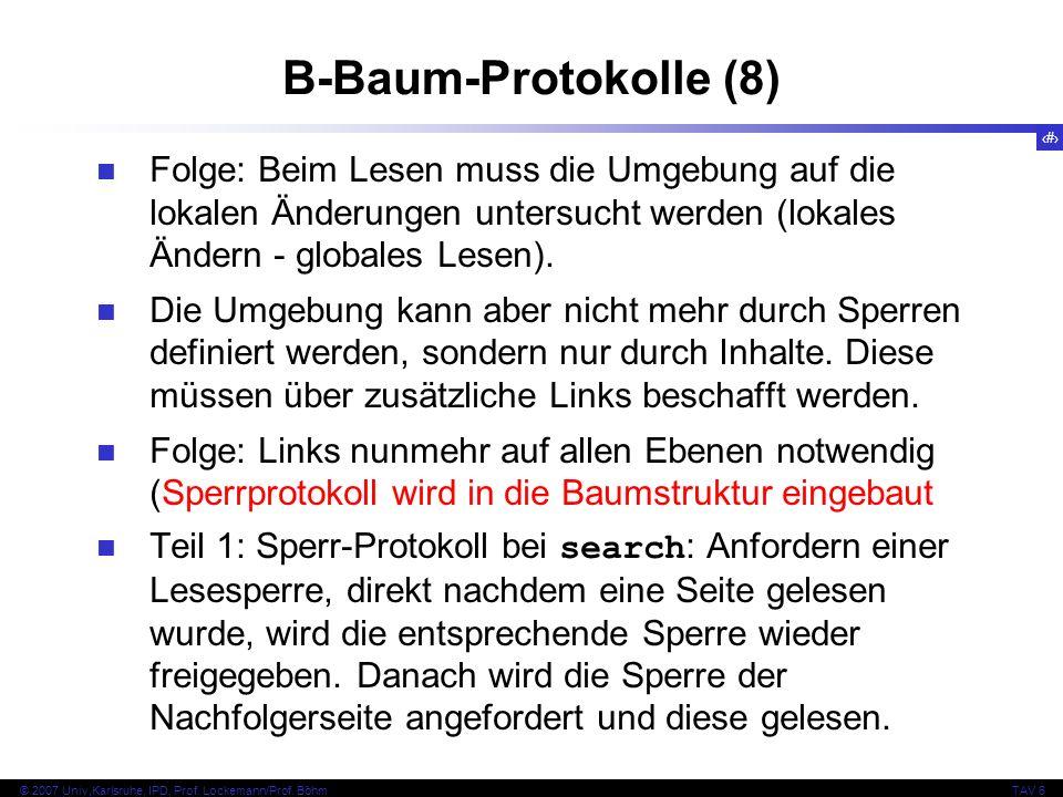 100 © 2007 Univ,Karlsruhe, IPD, Prof. Lockemann/Prof. BöhmTAV 6 B-Baum-Protokolle (8) Folge: Beim Lesen muss die Umgebung auf die lokalen Änderungen u