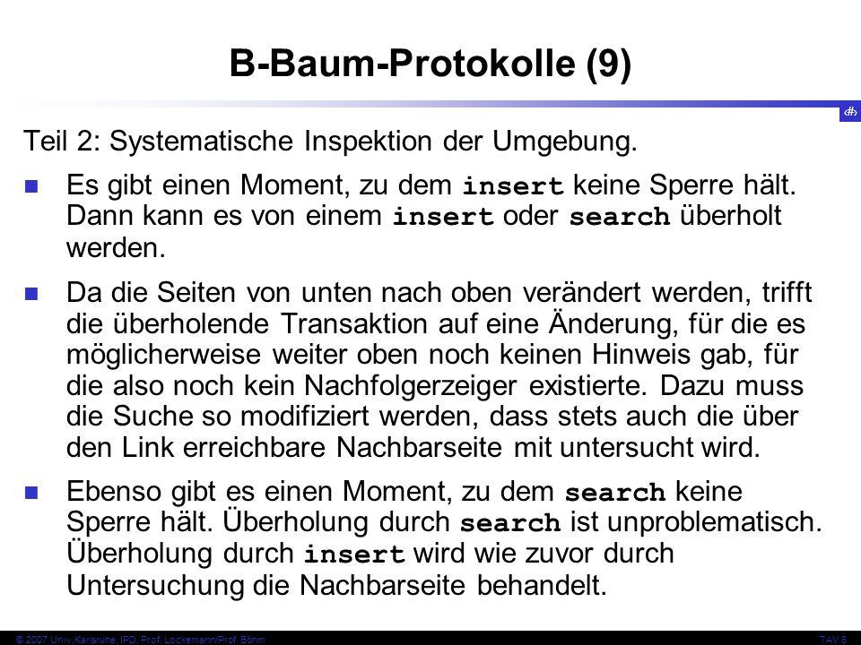 101 © 2007 Univ,Karlsruhe, IPD, Prof. Lockemann/Prof. BöhmTAV 6 B-Baum-Protokolle (9) Teil 2: Systematische Inspektion der Umgebung. Es gibt einen Mom
