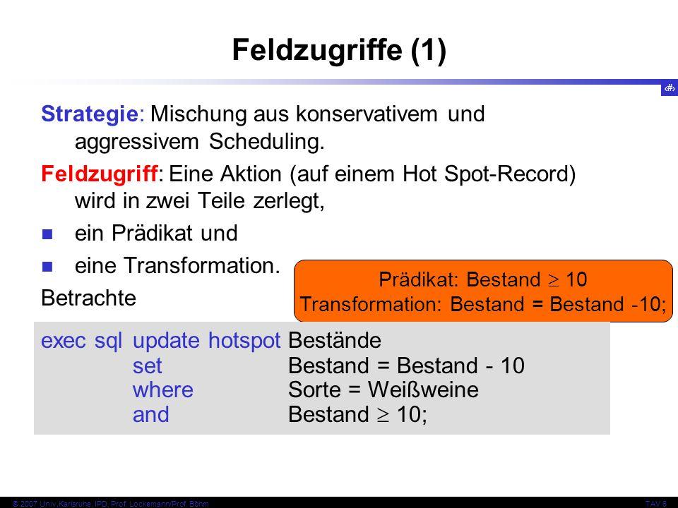 104 © 2007 Univ,Karlsruhe, IPD, Prof. Lockemann/Prof. BöhmTAV 6 Feldzugriffe (1) Strategie: Mischung aus konservativem und aggressivem Scheduling. Fel
