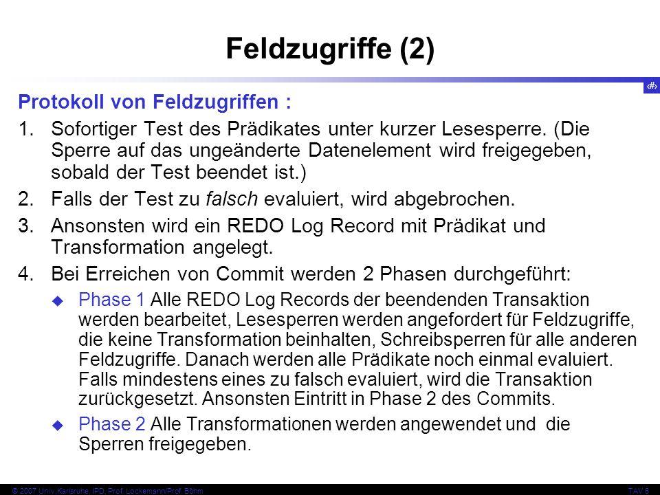 105 © 2007 Univ,Karlsruhe, IPD, Prof. Lockemann/Prof. BöhmTAV 6 Feldzugriffe (2) Protokoll von Feldzugriffen : 1.Sofortiger Test des Prädikates unter