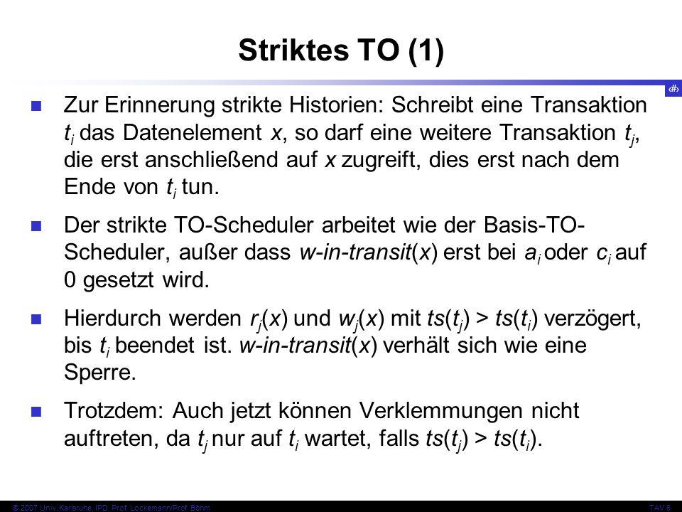 120 © 2007 Univ,Karlsruhe, IPD, Prof. Lockemann/Prof. BöhmTAV 6 Striktes TO (1) Zur Erinnerung strikte Historien: Schreibt eine Transaktion t i das Da