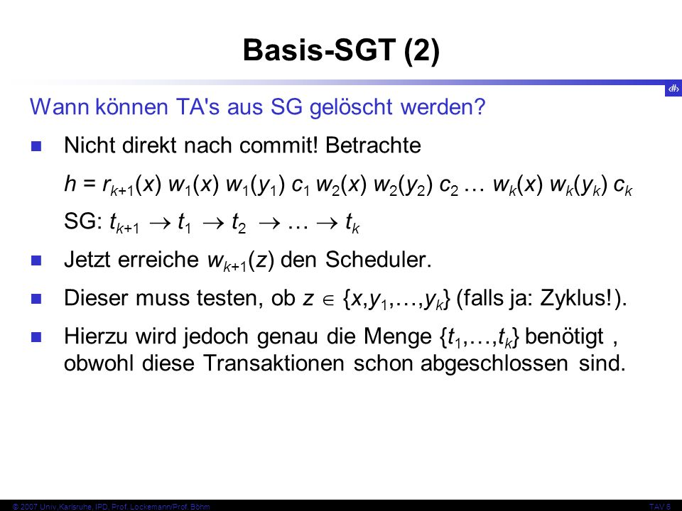 124 © 2007 Univ,Karlsruhe, IPD, Prof. Lockemann/Prof. BöhmTAV 6 Basis-SGT (2) Wann können TA's aus SG gelöscht werden? Nicht direkt nach commit! Betra