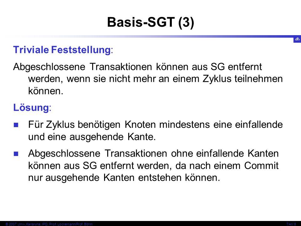 125 © 2007 Univ,Karlsruhe, IPD, Prof. Lockemann/Prof. BöhmTAV 6 Basis-SGT (3) Triviale Feststellung: Abgeschlossene Transaktionen können aus SG entfer