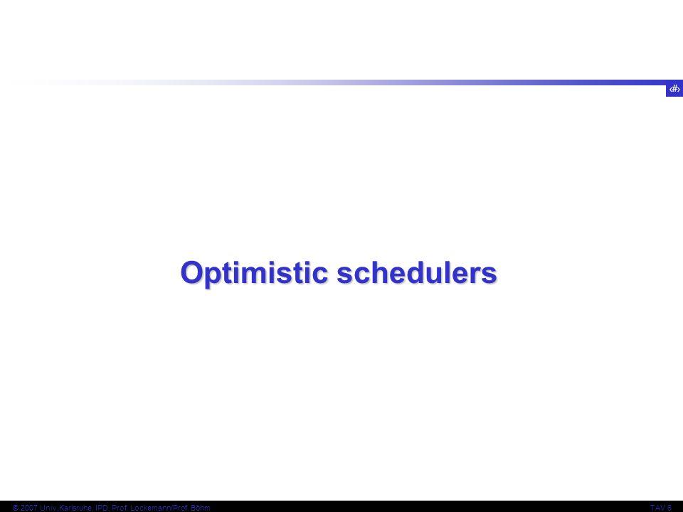 126 © 2007 Univ,Karlsruhe, IPD, Prof. Lockemann/Prof. BöhmTAV 6 Optimistic schedulers
