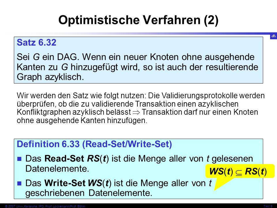 130 © 2007 Univ,Karlsruhe, IPD, Prof. Lockemann/Prof. BöhmTAV 6 Optimistische Verfahren (2) Satz 6.32 Sei G ein DAG. Wenn ein neuer Knoten ohne ausgeh