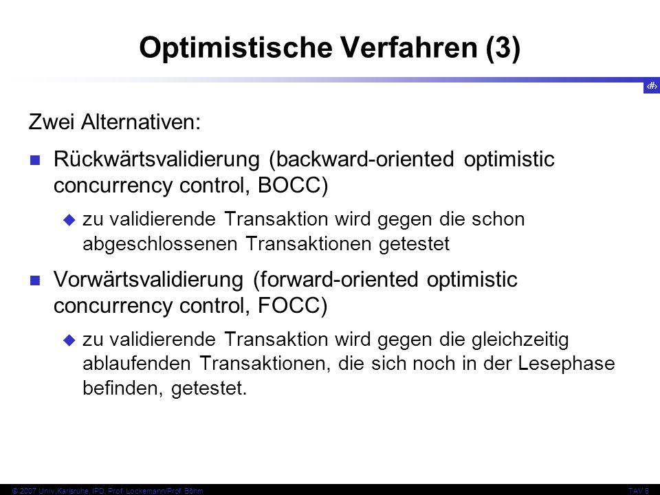 131 © 2007 Univ,Karlsruhe, IPD, Prof. Lockemann/Prof. BöhmTAV 6 Optimistische Verfahren (3) Zwei Alternativen: Rückwärtsvalidierung (backward-oriented