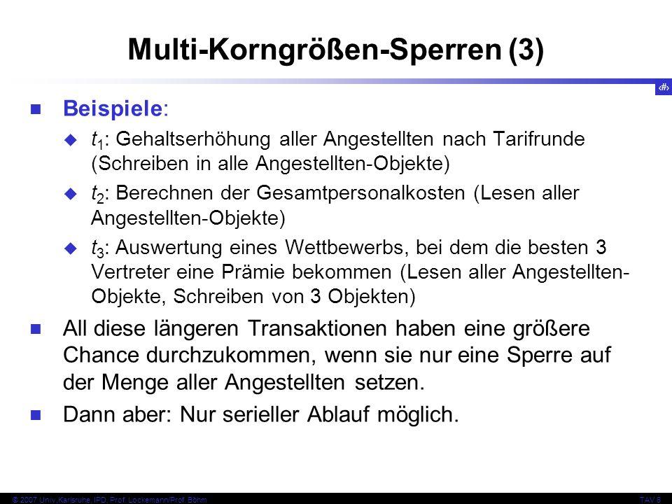 58 © 2007 Univ,Karlsruhe, IPD, Prof. Lockemann/Prof. BöhmTAV 6 Multi-Korngrößen-Sperren (3) Beispiele: t 1 : Gehaltserhöhung aller Angestellten nach T