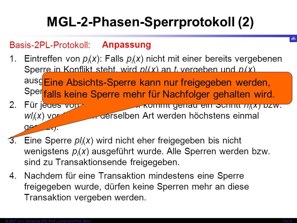 62 © 2007 Univ,Karlsruhe, IPD, Prof. Lockemann/Prof. BöhmTAV 6 MGL-2-Phasen-Sperrprotokoll (2) Basis-2PL-Protokoll: 1.Eintreffen von p i (x): Falls p