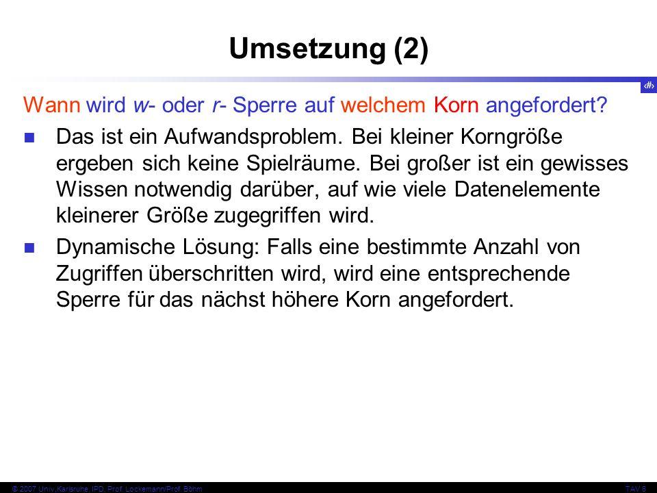 73 © 2007 Univ,Karlsruhe, IPD, Prof. Lockemann/Prof. BöhmTAV 6 Umsetzung (2) Wann wird w- oder r- Sperre auf welchem Korn angefordert? Das ist ein Auf