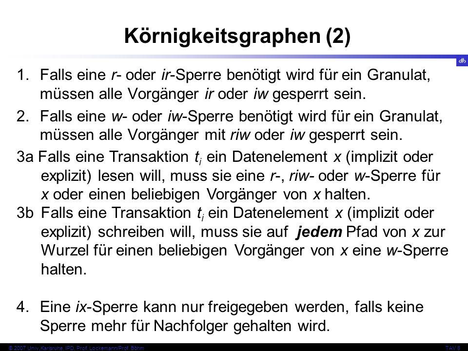 75 © 2007 Univ,Karlsruhe, IPD, Prof. Lockemann/Prof. BöhmTAV 6 Körnigkeitsgraphen (2) 1.Falls eine r- oder ir-Sperre benötigt wird für ein Granulat, m