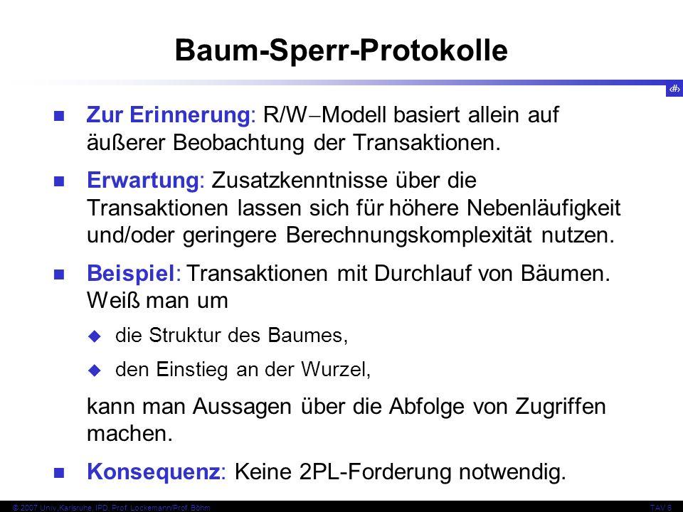 77 © 2007 Univ,Karlsruhe, IPD, Prof. Lockemann/Prof. BöhmTAV 6 Baum-Sperr-Protokolle Zur Erinnerung: R/W Modell basiert allein auf äußerer Beobachtung